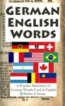 German English Words: A Popular Dictionary of German Words in English